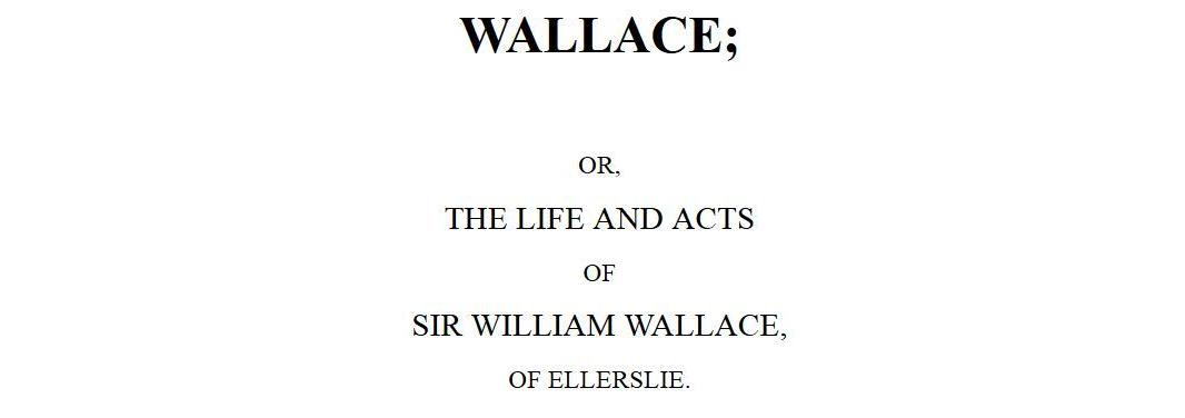 The Life and Actos of William Wallace of Ellerslie